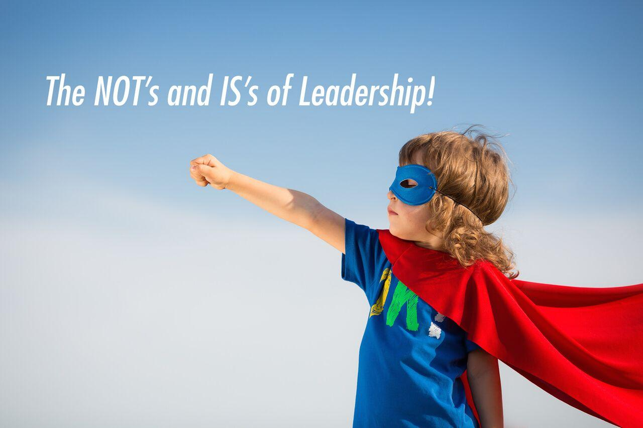 ProPack The NOT's and IS's of Leadership
